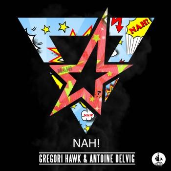 Gregori Hawk & Antoine Delvig - Nah!